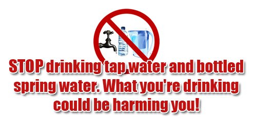 STOP drinking tap water and bottled spring water. What you're drinking is contaminated!